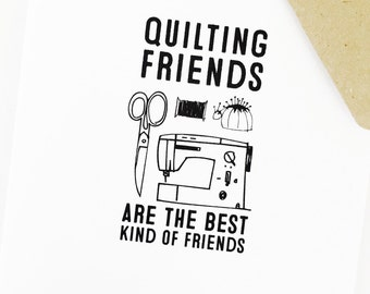 Quilting Friends Are The Best Kind Of Friends: greeting card
