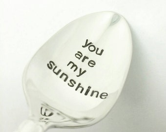 You are my Sunshine --Hand Stamped Spoon -Gift for Daughter, Gift for Girlfriend, Gift for Wife