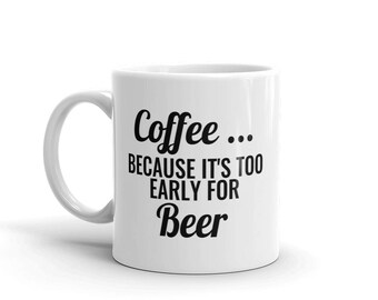 Coffee... Because it's too early for beer, Mug, Coffee Cup, Kitchen, Dishes