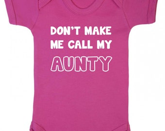 Don't make me call my AUNTY Baby Vest  Romper suit Baby Clothes Babywear Body suit Sleepsuit Family Neice Nephew baby shower gifts