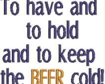 Beer Bottle Cozie or Beer Can Cozie  - To have and to hold and to keep the  BEER cold