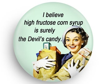 Funny HIgh Fructose Corn Syrup Retro Fridge Magnet or PInback