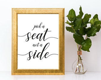 Pick a Seat Not a Side Sign Downloadable PDF Wedding Printable