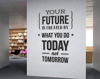 WD101114   Your Future is Created by What you do Today not Tomorrow - Company Office, Corporate Wall Art Sticker