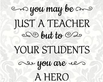 Teacher svg - To the world you may be just a teacher but to your students you are a hero (SVG, PDF, Digital File Vector Graphic)