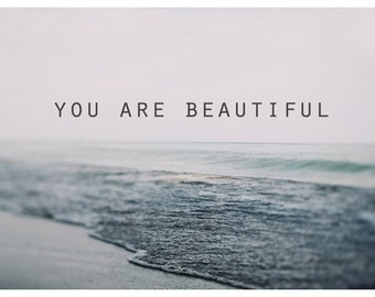 You Are Beautiful - Words To Live By - Love - Text - Typography - Type - Quote - Beach - Summer - Fine Art Photograph - You Are Beautiful #2