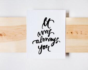 It Was Always You, Valentines Print, Calligraphy, Wedding Print, Romantic Print, INSTANT DOWNLOAD