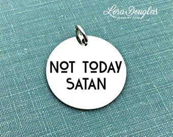 Not Today Satan, Engraved Charm, Silver Charm, Charm Bracelet, Charm, Sterling Silver, Stainless Steel, Jewelry