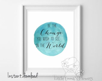 Watercolor print Be The Change You Wish To See In The World Inspirational Print Wall blue Decor Typography Poster Modern digital decor 11-7