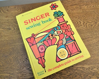 Vintage Singer Sewing Book - 1972 Revised Edition - Vintage Instructional/ DIY Book - Vintage Sewing Reference Book