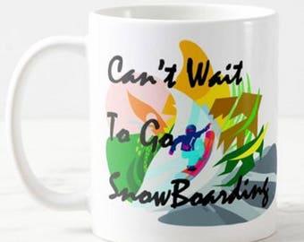 Can't Wait To Go SnowBoarding - Mug Funny Birthday Gift Christmas Present