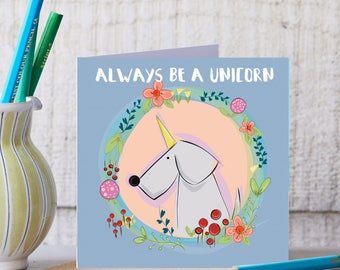 Always be a unicorn Greeting Card - Motivational Card - Gift - unicorn Gift - Blank Card - Blank Art Card - Funny Card - Unicorn Card