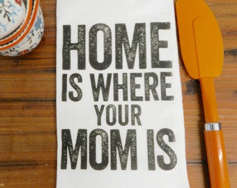 Flour Sack Towel Home Is Where Your Mom Is Mothers Day Gift Kitchen Decorative Tea Towel