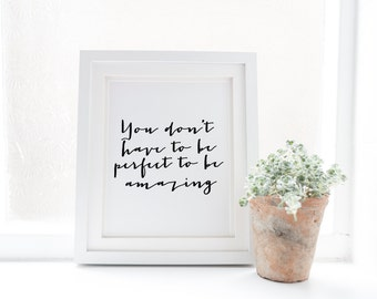 """PRINTABLE Art """"You Don't Have To Be Perfect To Be Amazing"""" Typography Art Print Inspirational Quote Motivational Quote Black and White"""