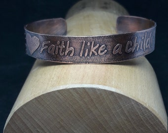 Faith Like A Child Cuff Bracelet, Copper cuff, Etched Copper, Wear You Your faith