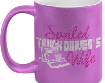 Spoiled truck drivers wife Mug - Gift for truck driver's Wife| Metallic Mug| Funny Coffee Mug