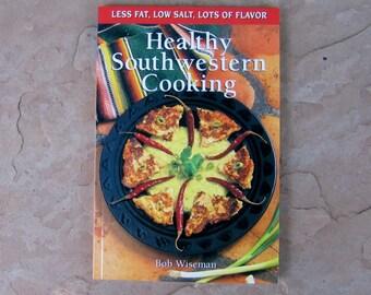 Southwestern Cooking Cookbook, Healthy Southwestern Cooking Bob Wiseman, 1995 Vintage Cook Book