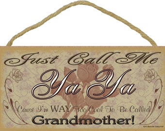 "Just Call Me YA YA I'm Way Too Cool For Grandmother SIGN 5"" x 10"" Roses Grandparent Wall Plaque"