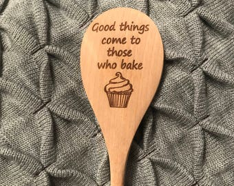 Good Things Come to Those Who Bake Wooden Spoon, Laser Engraved Wooden Cooking Spoon, Gift for Mom, Dad, Grandma, Or Grandpa, Kitchen Spoon,