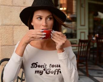 Coffee Shirt, Coffee Tshirt, Don't Touch My Coffee, But First Coffee Shirt, Coffee Lover Shirt, Need More Coffee Shirt, Brunch Shirt