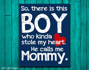 So, there is this BOY who kinda stole my heart. He calls me MOMMY. Boys Wall Art. Boy Nursery Decor. Baby Shower Gift. Gift for Mom New Baby