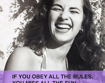 Feminist Poster: If You Obey all the Rules, You Miss All the Fun.