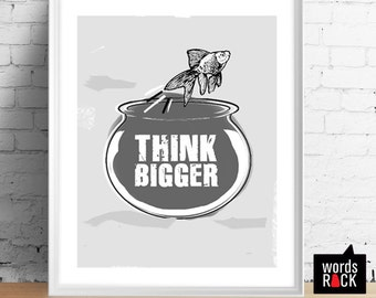 Think bigger Print, Black and white 8X10 Digital Download Motivational/ Inspirational Art- Quotes and Sayings. Fish Print
