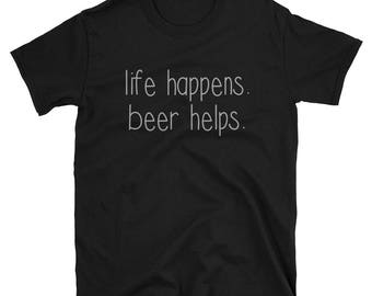 Life Happens Beer Helps T-Shirt, Funny Beer Shirt, Beer T-Shirt, Drinker T-Shirt, Funny Beer Tee, T-Shirt For Beer Lovers, Gift For Him