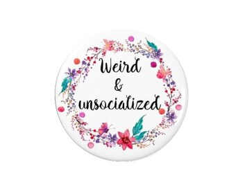 Weird and Unsocialized - Badge / Fridge Magnet - Quotes - Funny - Cute