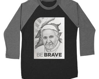 Be Brave / Pope Francis Tshirt