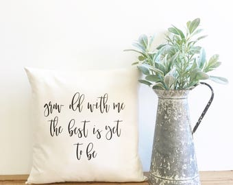 grow old with me the best is yet to be, throw pillow, farmhouse pillow, fixer upper decor, farmhouse style,  wedding gift, anniversary gift