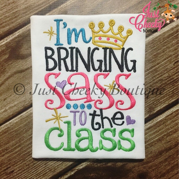 I'm Bringing Sass to the Class Embroidered Girls Shirt-Back to School Shirt-First Day of School Shirt-Kindergarten 1st 2nd-Graduation Shirt