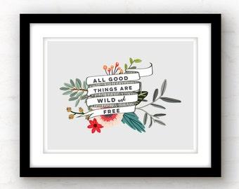 Aller guten Dinge sind wild und frei drucken | inspirierend Zitat | inspirierende Wandkunst | trendige Floristik | Abenteuer Kunst | Motivation
