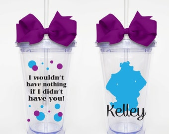 I wouldn't have nothing... Monsters Inc. - Acrylic Tumbler Personalized Cup