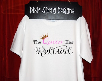 Free Shipping Retirement T Shirt The Queen Has Retired Gold Crown White Shirt Funny Retirement Gifts for Women Coworker Gift Retirement Gift