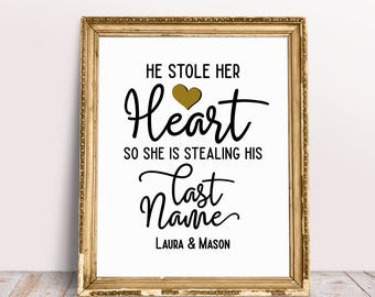 He Stole Her Heart So She Is Stealing His Last Name, Wedding Signs, Wedding Sayings, Wedding Print, Wedding Quotes, Personalized Sign
