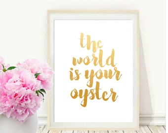 The World Is Your Oyster, Typography Quote, Printable Art, Inspirational Print, Home Decor, Motivational Poster, Gold  print, Wall Art