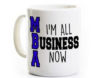 Cadeau MBA - je suis toutes les affaires maintenant - cadeau pour la réception des MBA célébrer une tasse de café - Masters of Business Administration féliciter