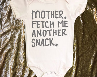 Funny Baby Onesie - Gender Neutral - For Baby Girl Or Boy - Mother fetch me another snack