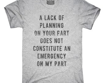 A Lack Of Planning On Your Part Does Not Constitute An Emergency On My Part T-Shirt, Hoodie, Tank Top, Gifts