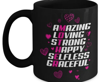 Mug For Mother's Day– A gift that says it all about Mom: Amazing – Loving – Strong – Happy – Selfless  - Graceful.