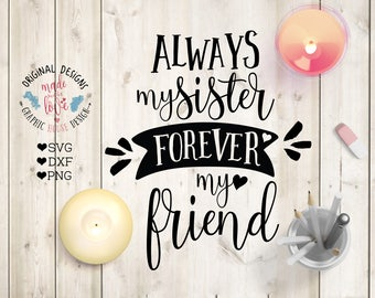 Sister svg, Family svg, Always My Sister Forever My Friend svg, sister Cut File, sister dxf, family dxf, sister iron on, friend sister svg