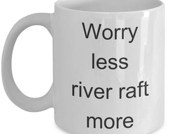 Funny Sport Mug - Worry Less River Raft More - Rafting Coffee Cup Gift