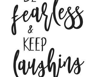 Be Fearless & Keep Laughing