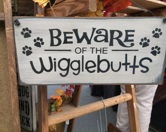 Beware of the Wigglebutts - adorable 12x6 sign