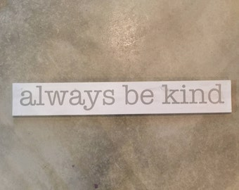 Always Be Kind. Always Be Kind Sign. 4 ft Sign. Large Rustic Sign. Rustic White Sign. Large Rustic Sign. Fixer Upper.  Farmhouse Sign.