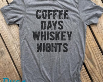 Coffee Days Whiskey NIghts t shirt, Whiskey Burbon Drinking shirt Mom shirt Dad shirt Funny Adult Funny t shirt distressed.