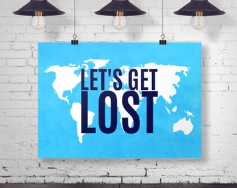 let's get lost art print, let's get lost wall decor, home decor, world map decor, world map poster, let's get lost map, nursery art, A-1124