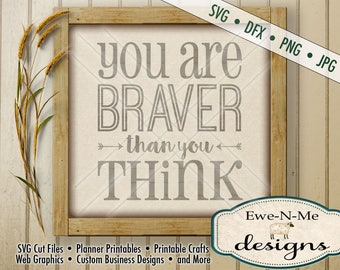Motivational SVG Cut File - You Are Braver Than You Think SVG File - inspirational phrase -  word art typography - svg, dxf, png, jpg