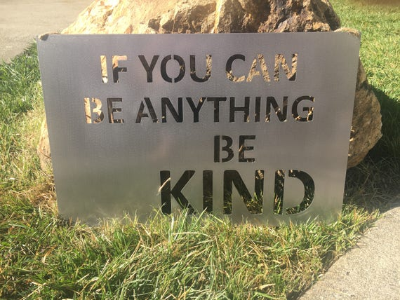 If you can be anything Be KIND